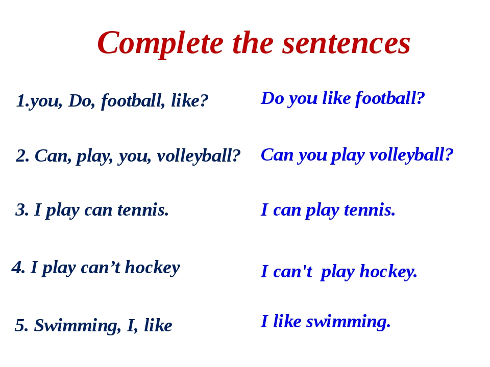 you, Do, football, like? Complete the sentences Do you like football? 2. Can,...