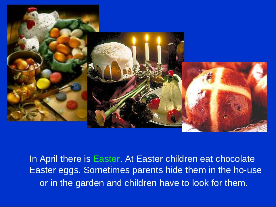 In April there is Easter. At Easter children eat chocolate Easter eggs. Some...