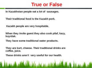 True or False In Kazakhstan people eat a lot of sausages. Their traditional f