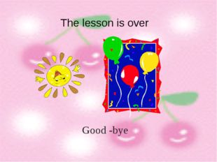 The lesson is over Good -bye