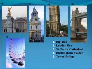 Big Ben London Eye St. Paul's Cathedral Buckingham Palace Tower Bridge a) b)