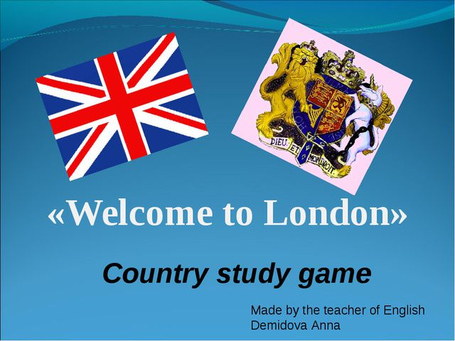 «Welcome to London» Country study game Made by the teacher of English Demidov...
