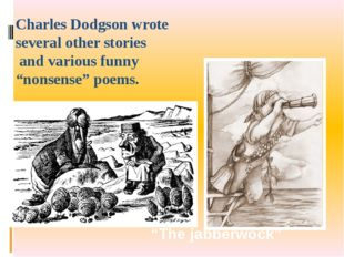 """Charles Dodgson wrote several other stories and various funny """"nonsense"""" poem"""