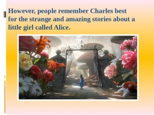 However, people remember Charles best for the strange and amazing stories abo