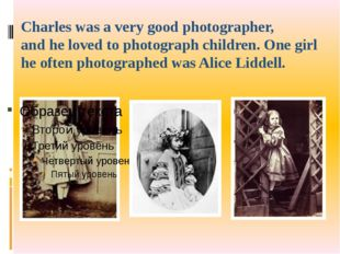 Charles was a very good photographer, and he loved to photograph children. On