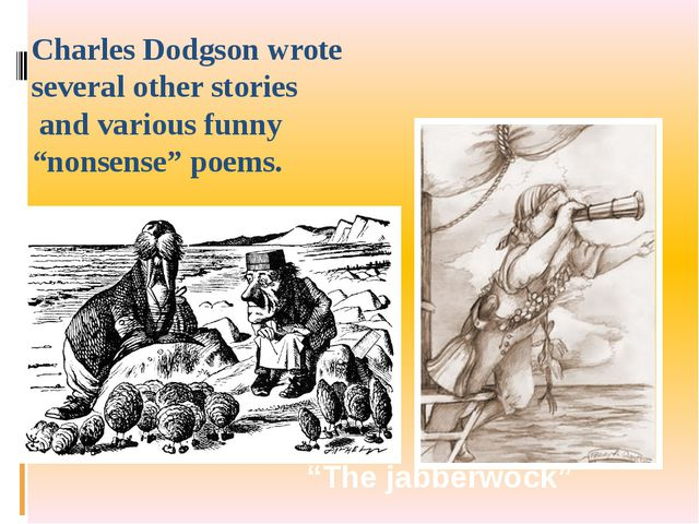 """Charles Dodgson wrote several other stories and various funny """"nonsense"""" poem..."""