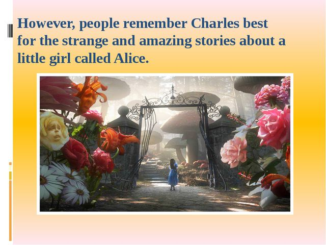 However, people remember Charles best for the strange and amazing stories abo...