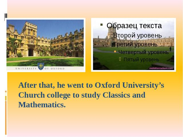 After that, he went to Oxford University's Church college to study Classics a...