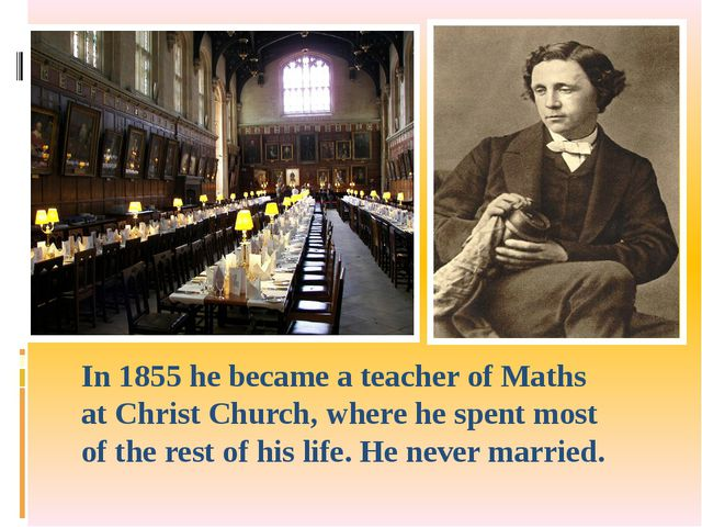 In 1855 he became a teacher of Maths at Christ Church, where he spent most of...