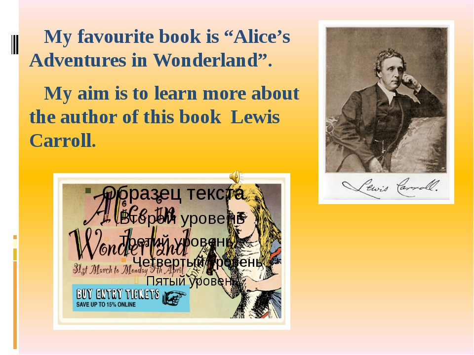 """My favourite book is """"Alice's Adventures in Wonderland"""". My aim is to learn..."""