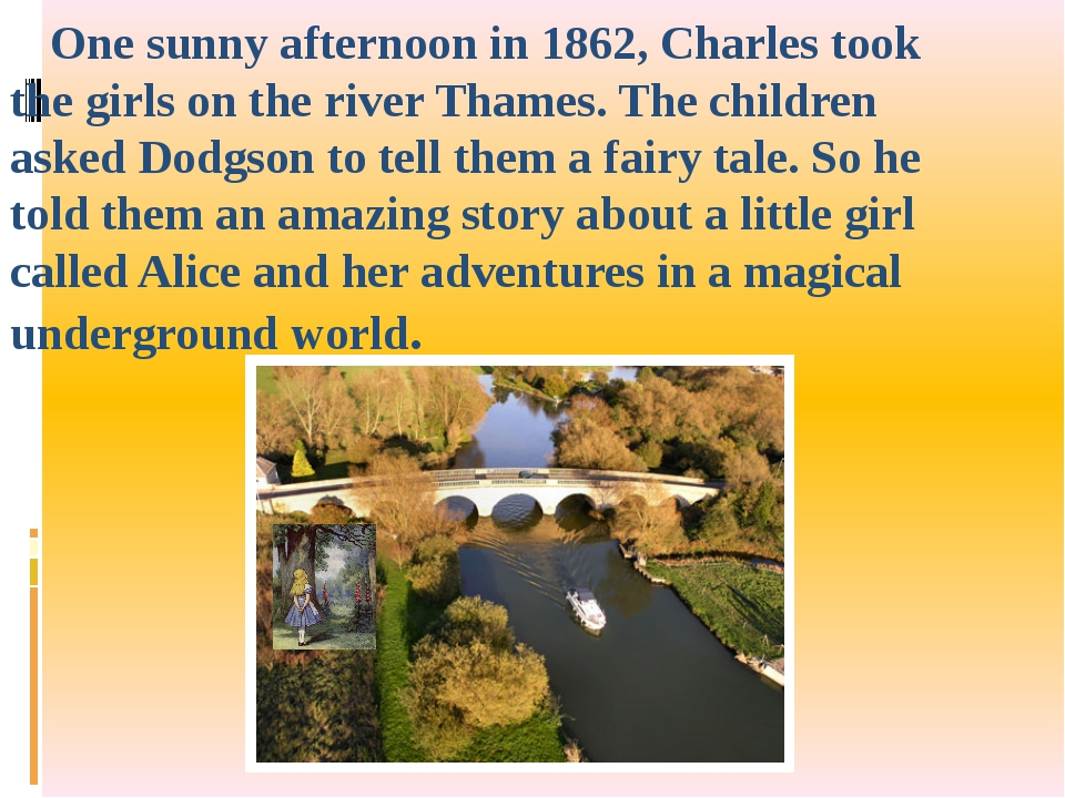One sunny afternoon in 1862, Charles took the girls on the river Thames. The...