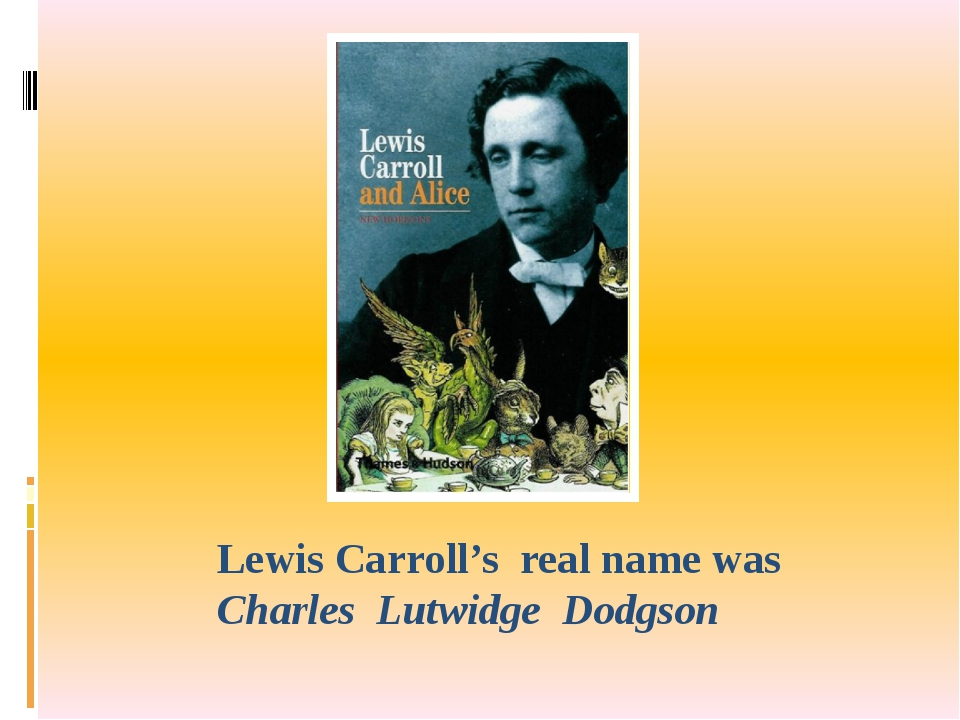 Lewis Carroll's real name was Charles Lutwidge Dodgson