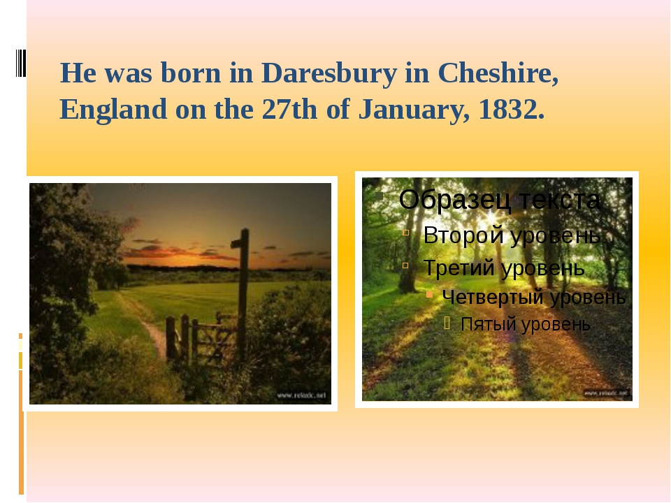 He was born in Daresbury in Cheshire, England on the 27th of January, 1832.