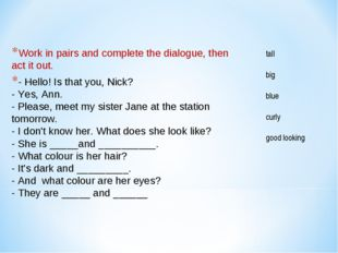 Work in pairs and complete the dialogue, then act it out. - Hello! Is that y