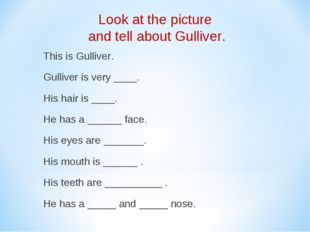 This is Gulliver. Gulliver is very ____. His hair is ____. He has a ______ f
