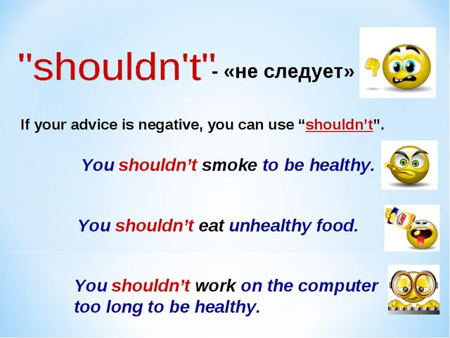 "- «не следует» If your advice is negative, you can use ""shouldn't"". You shoul..."