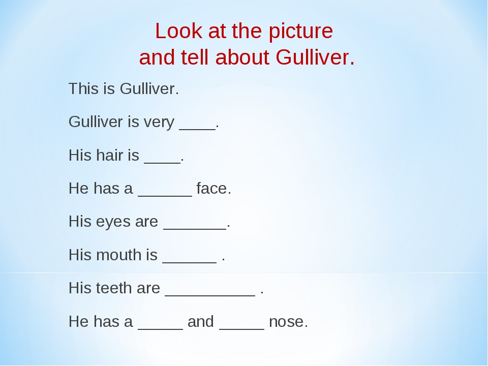This is Gulliver. Gulliver is very ____. His hair is ____. He has a ______ f...