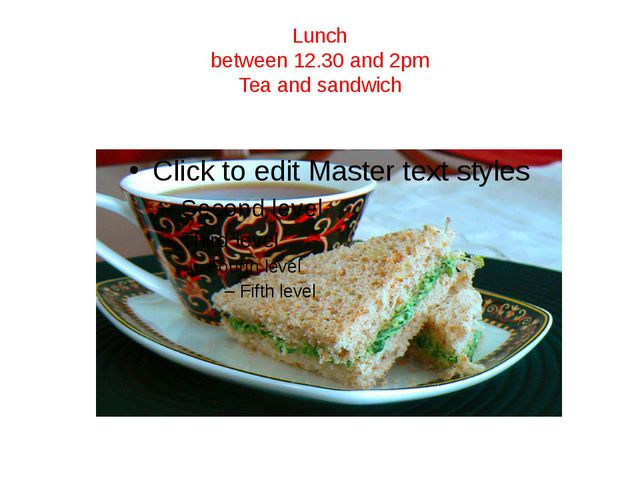 Lunch between 12.30 and 2pm Tea and sandwich