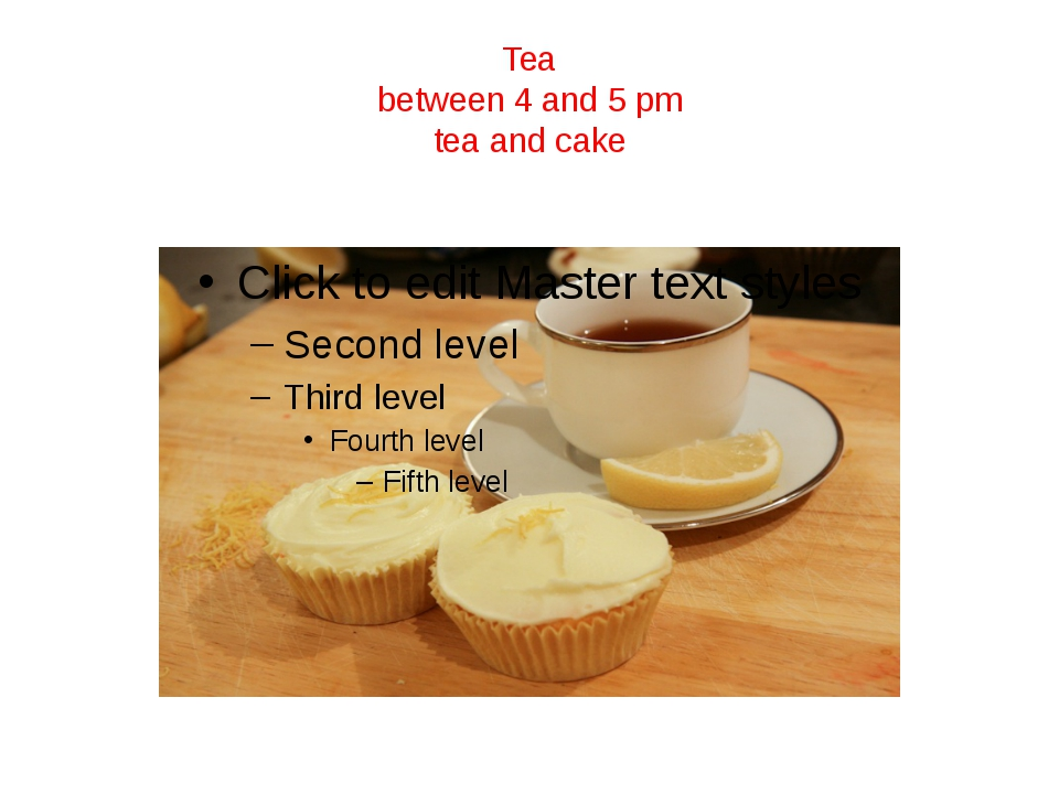 Tea between 4 and 5 pm tea and cake