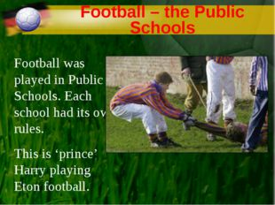 Football – the Public Schools Football was played in Public Schools. Each sch