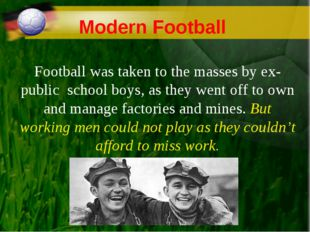 Modern Football Football was taken to the masses by ex-public school boys, as