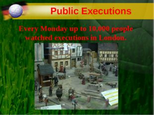 Public Executions Every Monday up to 10,000 people watched executions in Lond