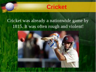 Cricket Cricket was already a nationwide game by 1815. It was often rough and