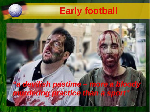 "Early football ""a devilish pastime – more a bloody murdering practice than a..."