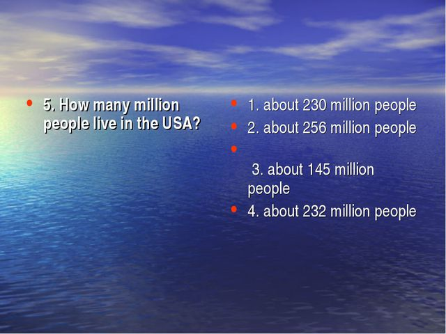 5. How many million people live in the USA? 1. about 230 million people 2. ab...