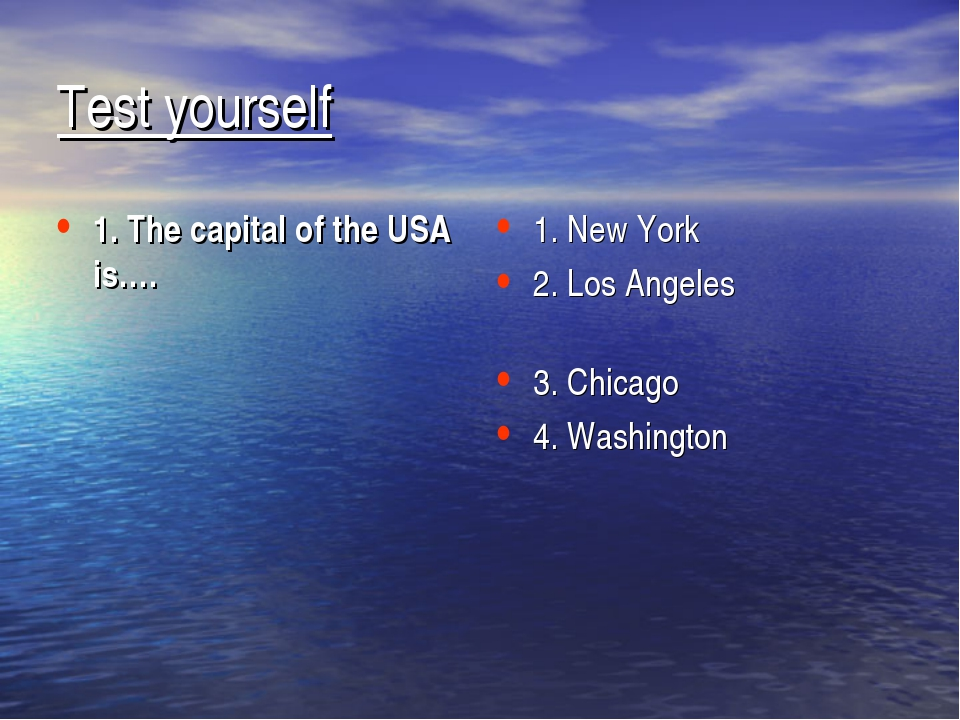 Test yourself 1. The capital of the USA is…. 1. New York 2. Los Angeles 3. Ch...