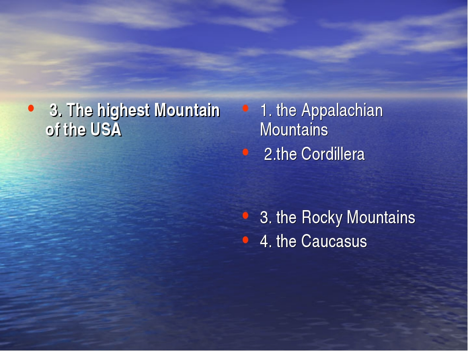 3. The highest Mountain of the USA 1. the Appalachian Mountains 2.the Cordil...