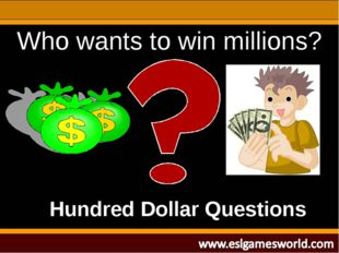 Hundred Dollar Questions Who wants to win millions?