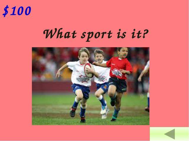 $100 What sport is it?