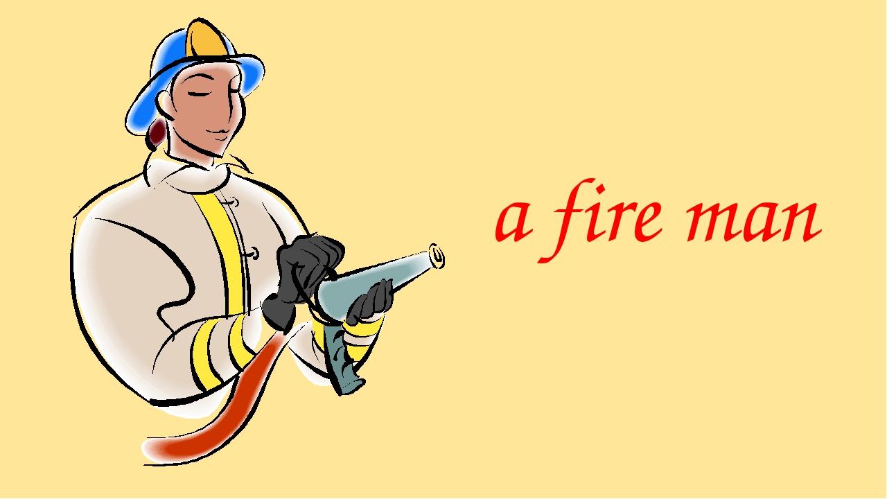 a fire man