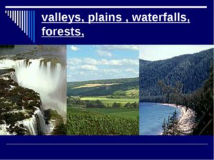 valleys, plains , waterfalls, forests,