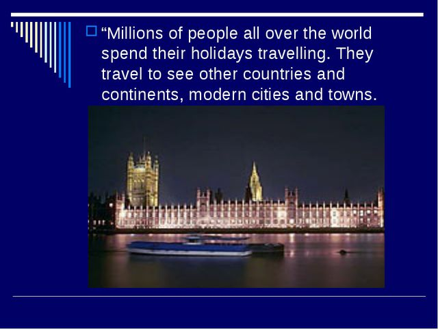 """Millions of people all over the world spend their holidays travelling. They..."