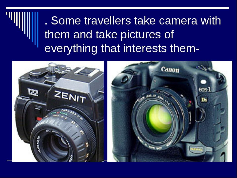. Some travellers take camera with them and take pictures of everything that...