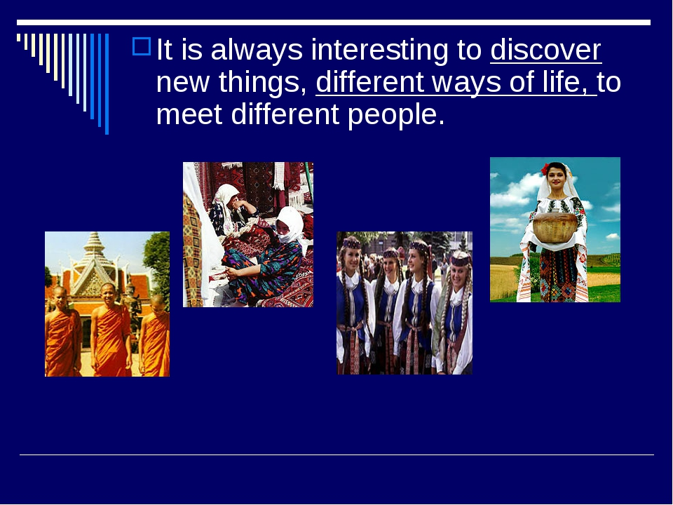 It is always interesting to discover new things, different ways of life, to m...