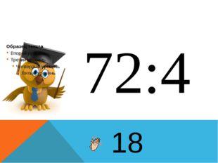 72:4 18