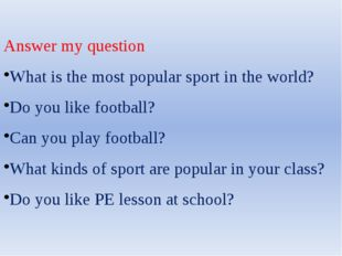 Answer my question What is the most popular sport in the world? Do you like f