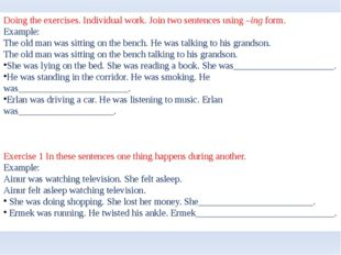 Doing the exercises. Individual work. Join two sentences using –ing form. Exa