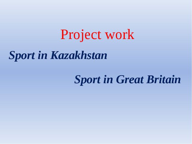 Project work Sport in Great Britain Sport in Kazakhstan