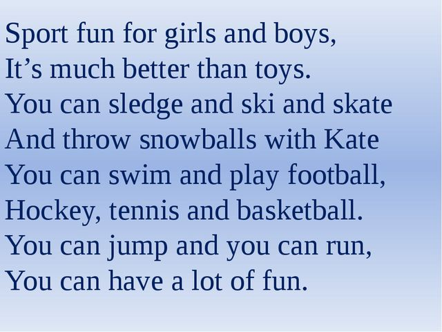 Sport fun for girls and boys, It's much better than toys. You can sledge and...