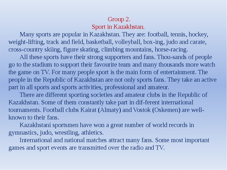 Group 2. Sport in Kazakhstan. Many sports are popular in Kazakhstan. They are...