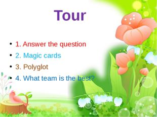 Tour 1. Answer the question 2. Magic cards 3. Polyglot 4. What team is the be