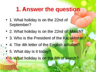 1. Answer the question 1. What holiday is on the 22nd of September? 2. What h