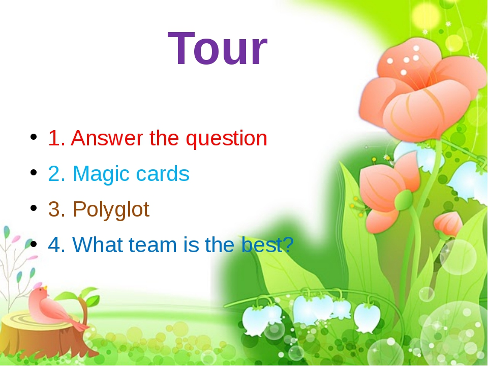 Tour 1. Answer the question 2. Magic cards 3. Polyglot 4. What team is the be...