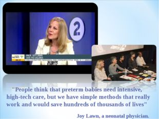 """People think that preterm babies need intensive, high-tech care, but we hav"