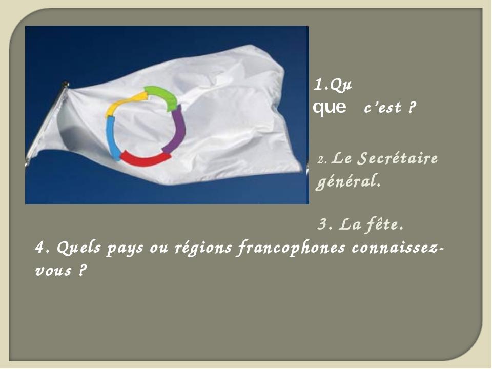 1.Qu̕est –ce que c'est ? 4. Quels pays ou régions francophones connaissez-vou...