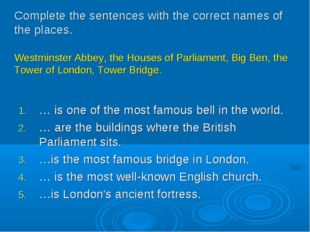 Complete the sentences with the correct names of the places. Westminster Abbe